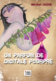 UN PARFUM DE DIGITALE POURPRE De Michel JADIN - Libre Label