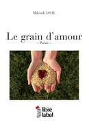 LE GRAIN D'AMOUR De Maktoob ASSAL - Libre Label