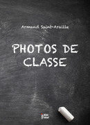 PHOTOS DE CLASSE De Armand SAINT-ARAILLE - Libre Label