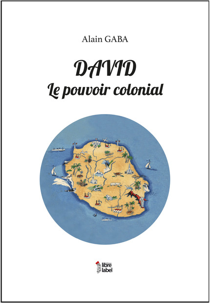 DAVID - LE POUVOIR COLONIAL - GABA Alain - Libre Label