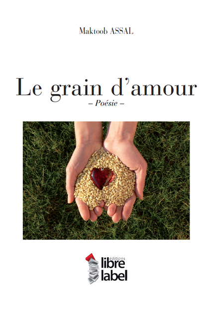 LE GRAIN D'AMOUR - Maktoob ASSAL - Libre Label