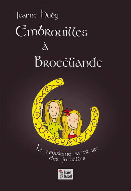 EMBROUILLES  A BROCELIANDE - Jeanne HUBY - Libre Label